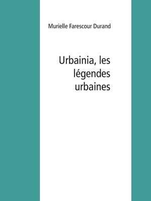 Urbainia, les légendes urbaines