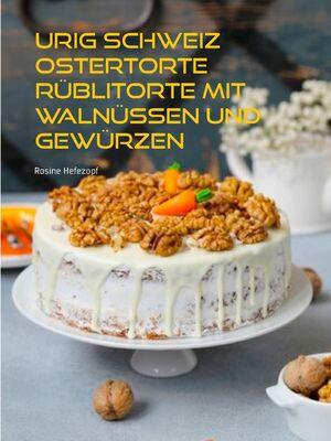 Urig Schweiz Ostertorte Rüblitorte mit Walnüssen und Gewürzen