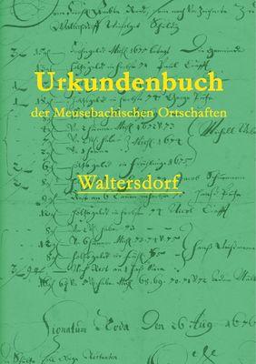 Urkundenbuch der Meusebachischen Ortschaften - Waltersdorf
