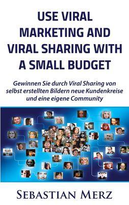Use Viral Marketing and Viral Sharing with a Small Budget