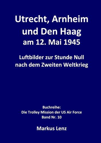 Utrecht, Arnheim und Den Haag am 12. Mai 1945