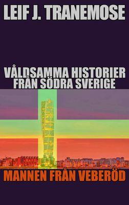 Våldsamma Historier Från Södra Sverige: Mannen Från Veberöd