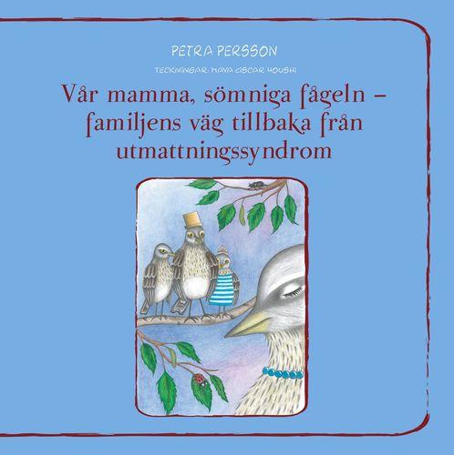 Vår mamma, sömniga fågeln – familjens väg tillbaka från utmattningssyndrom