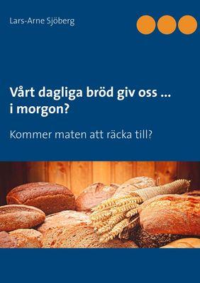 Vårt dagliga bröd giv oss ... i morgon?
