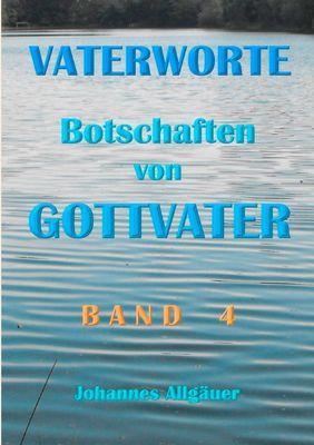 VATERWORTE - Botschaften von GOTTVATER Band 4