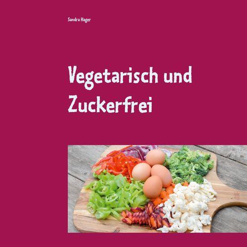 Vegetarisch und Zuckerfrei