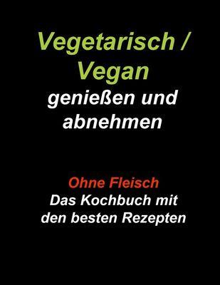 Vegetarisch / Vegan genießen und abnehmen