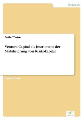 Venture Capital als Instrument der Mobilisierung von Risikokapital