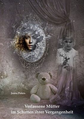 Verlassene Mütter im Schatten ihrer Vergangenheit