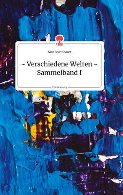 Verschiedene Welten - Sammelband I. Life is a Story - story.one