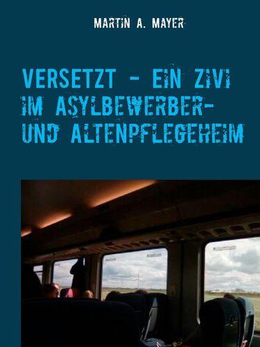 VERSETZT  -   Ein Zivi im Asylbewerber- und Altenpflegeheim