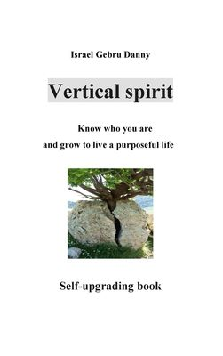 Vertical Spirit: Know who your are and grow to life a purposeful live