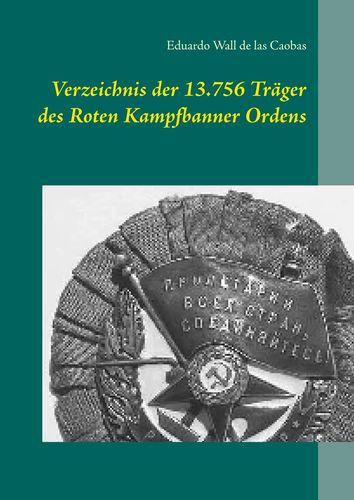 Verzeichnis der 13.756 Träger des Roten Kampfbanner Ordens