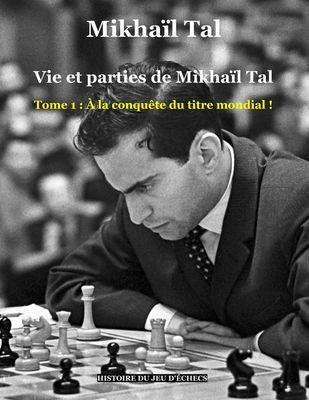 Vie et parties de Mikhaïl Tal