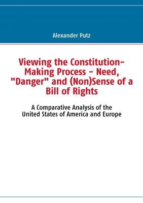 "Viewing the Constitution-Making Process - Need, ""Danger"" and (Non)Sense of a Bill of Rights"