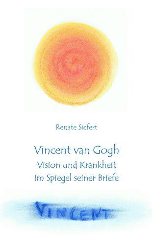 Vincent van Gogh - Vision und Krankheit im Spiegel seiner Briefe