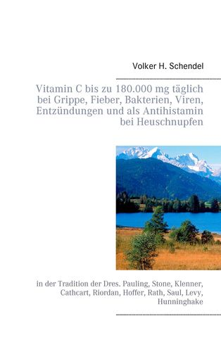 Vitamin C bis zu 180.000 mg täglich bei Grippe, Fieber, Bakterien, Viren, Entzündungen und als Antihistamin bei Heuschnupfen