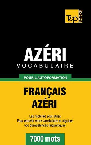 Vocabulaire Français-Azéri pour l'autoformation - 7000 mots