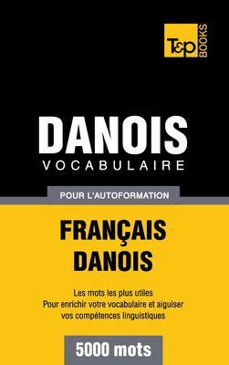 Vocabulaire Français-Danois pour l'autoformation - 5000 mots
