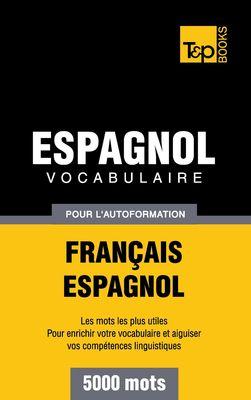 Vocabulaire Français-Espagnol pour l'autoformation - 5000 mots