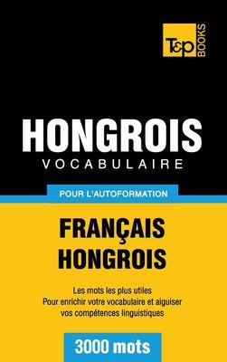 Vocabulaire Français-Hongrois pour l'autoformation - 3000 mots