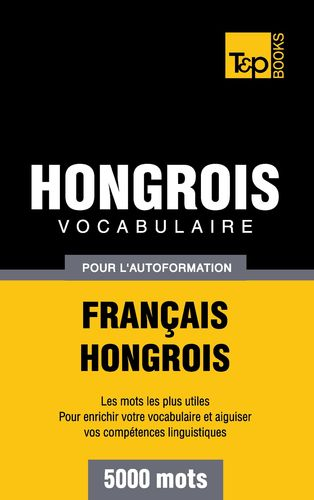 Vocabulaire Français-Hongrois pour l'autoformation - 5000 mots