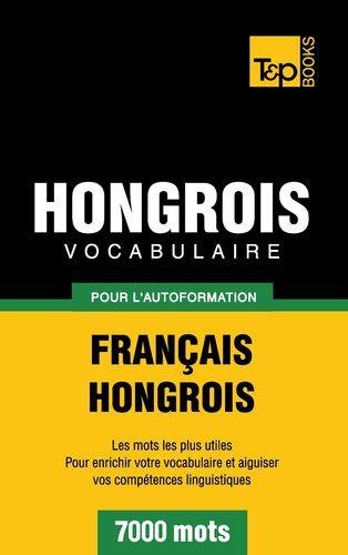 Vocabulaire Français-Hongrois pour l'autoformation - 7000 mots