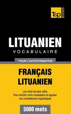 Vocabulaire Français-Lituanien pour l'autoformation - 5000 mots