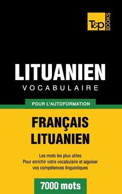 Vocabulaire Français-Lituanien pour l'autoformation - 7000 mots