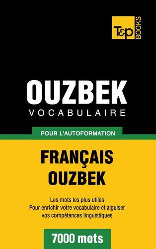 Vocabulaire Français-Ouzbek pour l'autoformation - 7000 mots