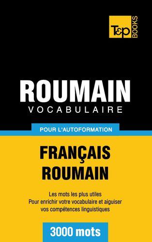 Vocabulaire Français-Roumain pour l'autoformation - 3000 mots