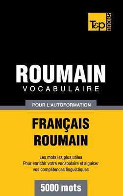 Vocabulaire Français-Roumain pour l'autoformation - 5000 mots