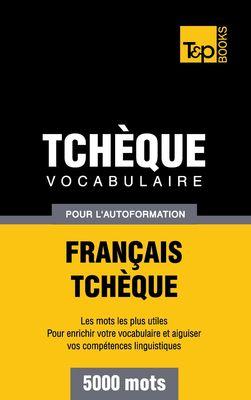 Vocabulaire Français-Tchèque pour l'autoformation - 5000 mots
