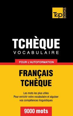 Vocabulaire Français-Tchèque pour l'autoformation - 9000 mots