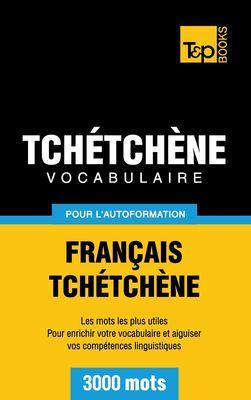 Vocabulaire Français-Tchétchène pour l'autoformation - 3000 mots