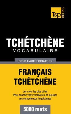 Vocabulaire Français-Tchétchène pour l'autoformation - 5000 mots