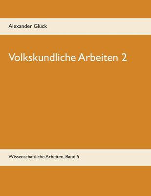 Volkskundliche Arbeiten 2. Jahresfeuer. Vereine. Übergangsriten im Handwerk.