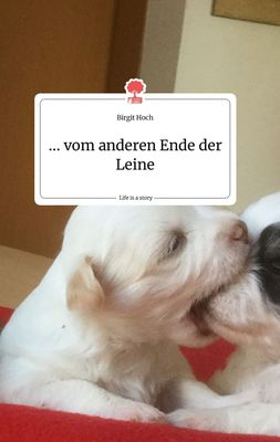 ... vom anderen Ende der Leine. Life is a Story - story.one