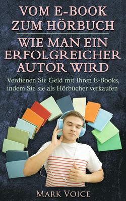 Vom E-Book zum Hörbuch - Wie man ein erfolgreicher Autor wird