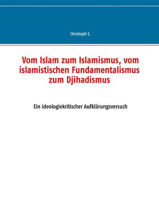 Vom Islam zum Islamismus, vom islamistischen Fundamentalismus zum Djihadismus