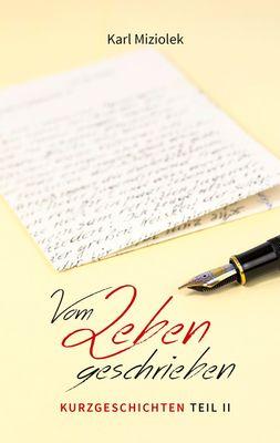 Vom Leben geschrieben - Kurzgeschichten  Teil II