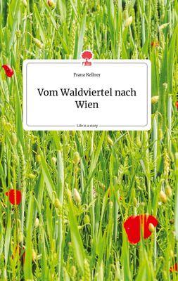 Vom Waldviertel nach Wien. Life is a Story - story.one