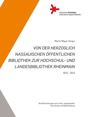 Von der Herzoglich Nassauischen Öffentlichen Bibliothek zur Hochschul- und Landesbibliothek RheinMain.