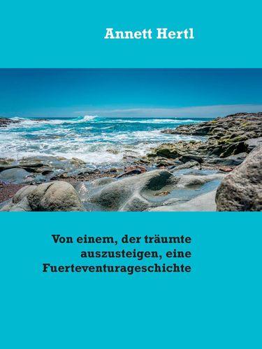 Von einem, der träumte auszusteigen, eine Fuerteventurageschichte
