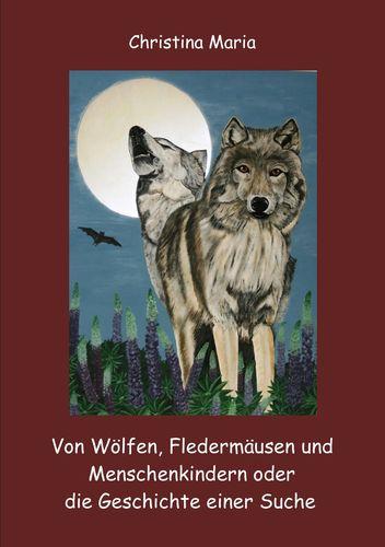 Von Wölfen, Fledermäusen und Menschenkindern oder die Geschichte einer Suche