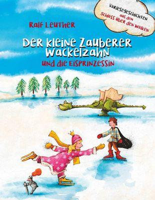 Vorlesegeschichten aus dem Schloss über den Wolken: Der kleine Zauberer Wackelzahn und die Eisprinzessin