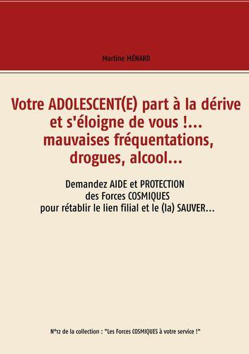 Votre adolescent(e) part à la dérive et s'éloigne de vous !... mauvaises fréquentations, drogues, alcool...