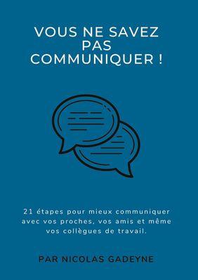 Vous ne savez pas communiquer !