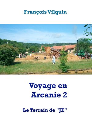Voyage en Arcanie 2 : Le Terrain de 'JE'