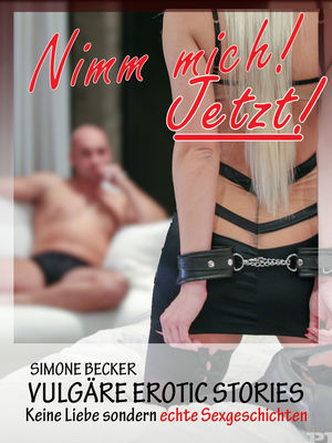 Vulgäre Erotic Stories - Nimm mich jetzt